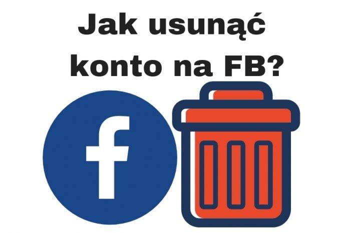 Jak usunąć FB / konto na Facebooku krok po kroku? Poradnik!