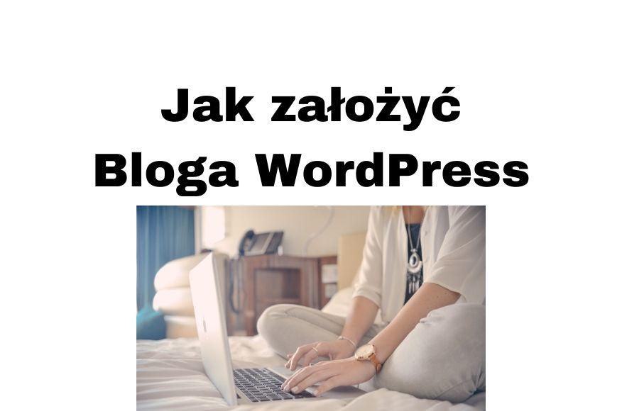Jak założyć bloga na WordPressie krok po kroku