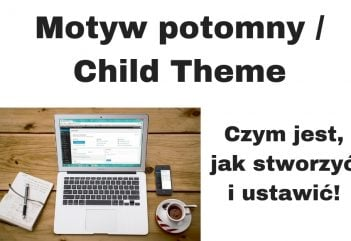 Jak i dlaczego stworzyć motyw potomny / child theme?