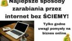 Najlepsze sposoby zarabiania przez internet - BEZ ŚCIEMY!