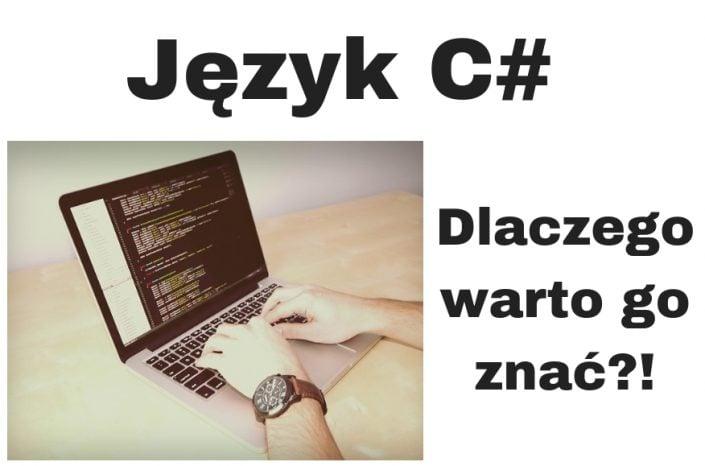 Język C# - dlaczego warto znać? Nowoczesne programowanie!