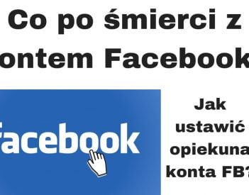 Konto na Facebooku po śmierci - jak wcześniej ustawić?