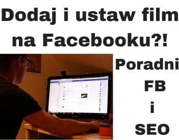 Jak dodać film na FB i ustawić tytuł, opis i tagi? Poradnik Facebook