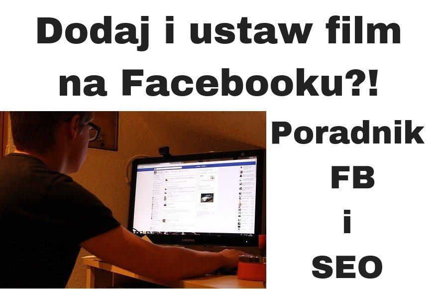 Jak dodać film na FB i ustawić tytuł, opis i tagi Poradnik Facebook