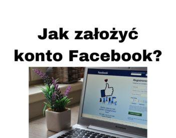 Jak założyć konto na Facebooku? Jak się zarejestrować ustawić FB?
