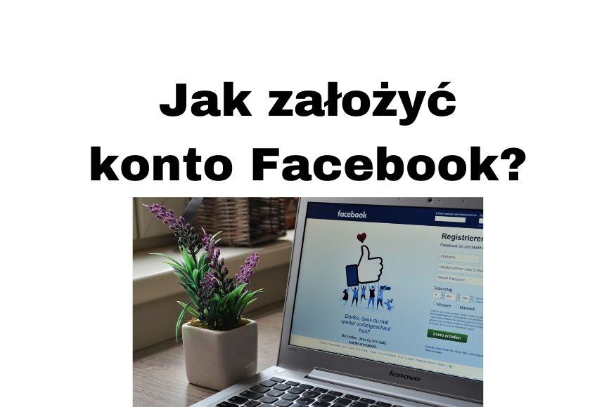 Jak założyć konto na Facebooku Jak się zarejestrować i ustawić FB