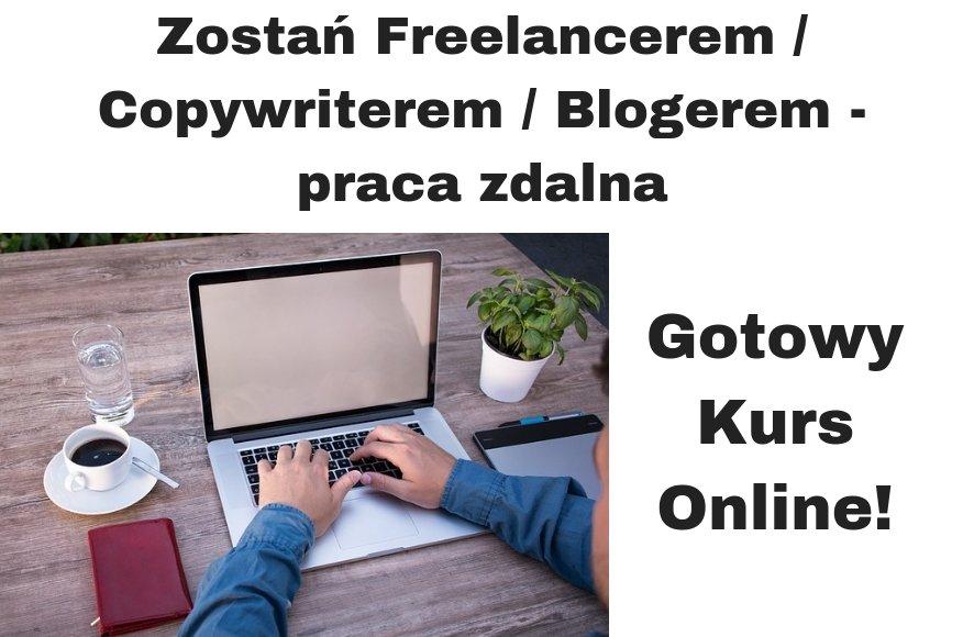 KURS Zostań Freelancerem Copywriterem Blogerem - praca zdalna