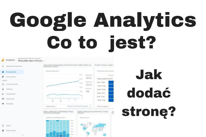 Co to jest Google Analytics i jak dodać stronę do GA