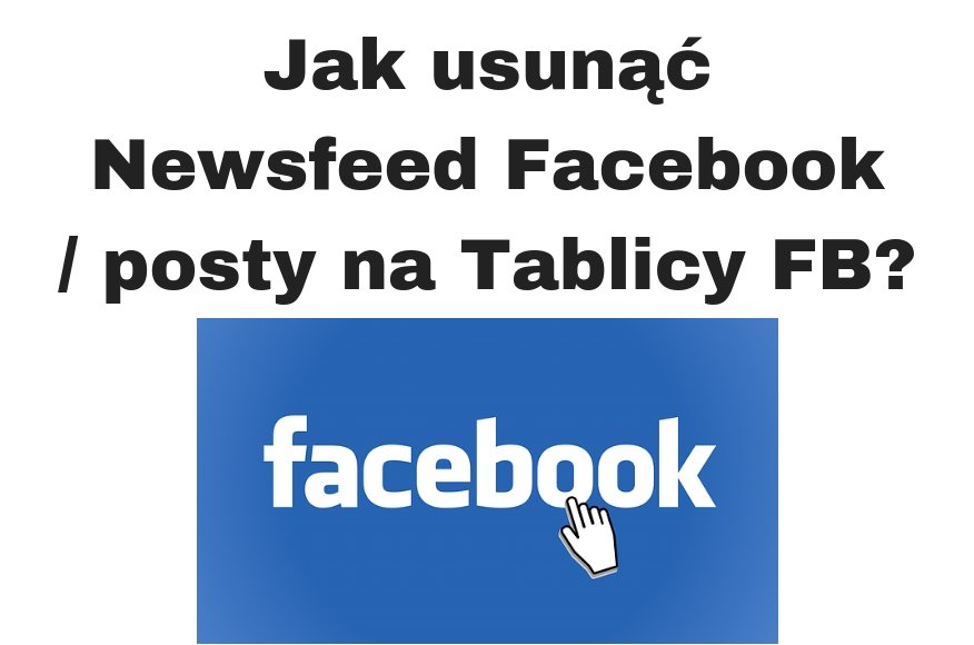 Jak usunąć Newsfeed Facebook czyli wyczyścić tablicę FB