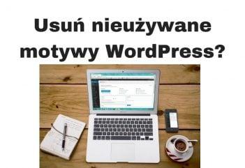 Jak usunąć nieużywane motywy WordPress? WordPress Poradnik!