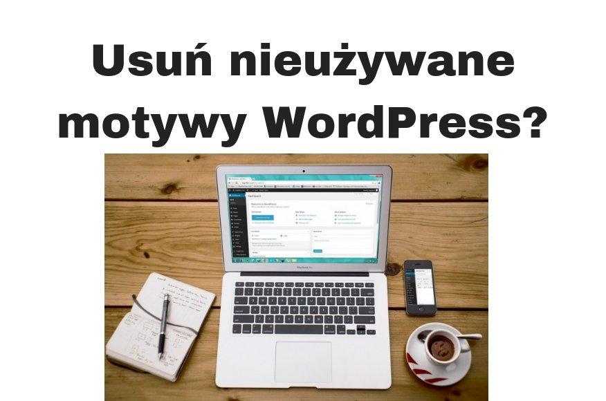 Jak usunąć nieużywane motywy WordPress