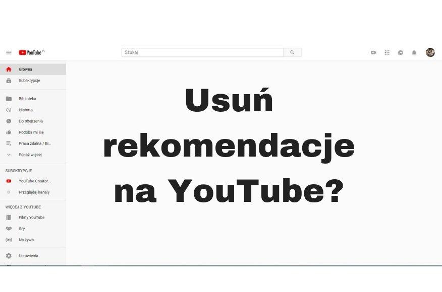 Jak usunąć rekomendacje polecane filmy na YouTube