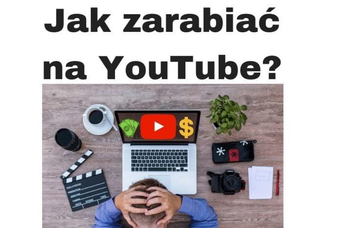 Jak zarabiać na YouTube krok po kroku? Ile zarabiają YouTuberzy?