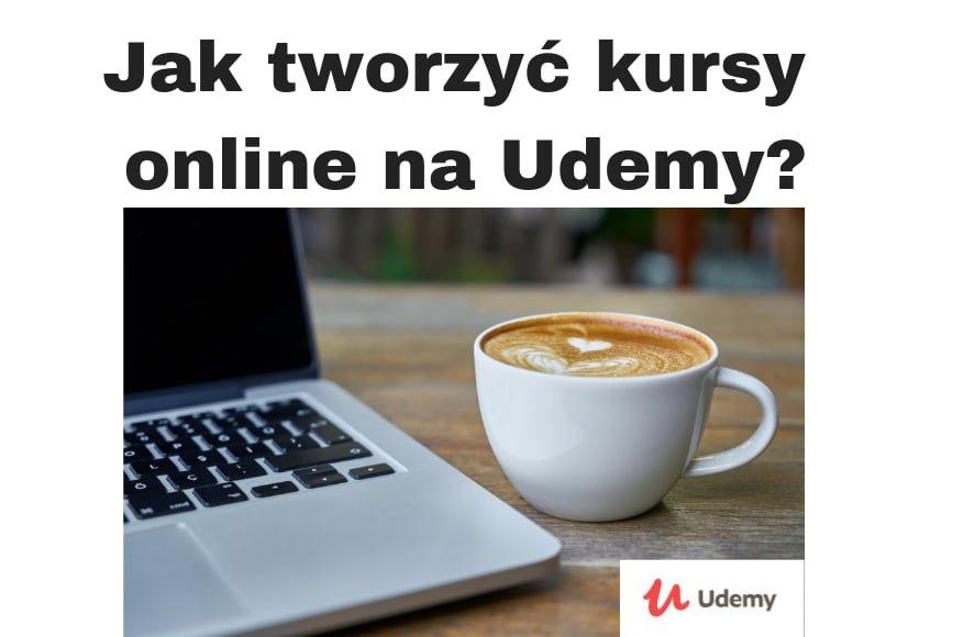 Jak stworzyć kurs online na Udemy. I jak go sprzedać
