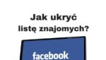 Jak ukryć listę znajomych na FB w 30 sekund!