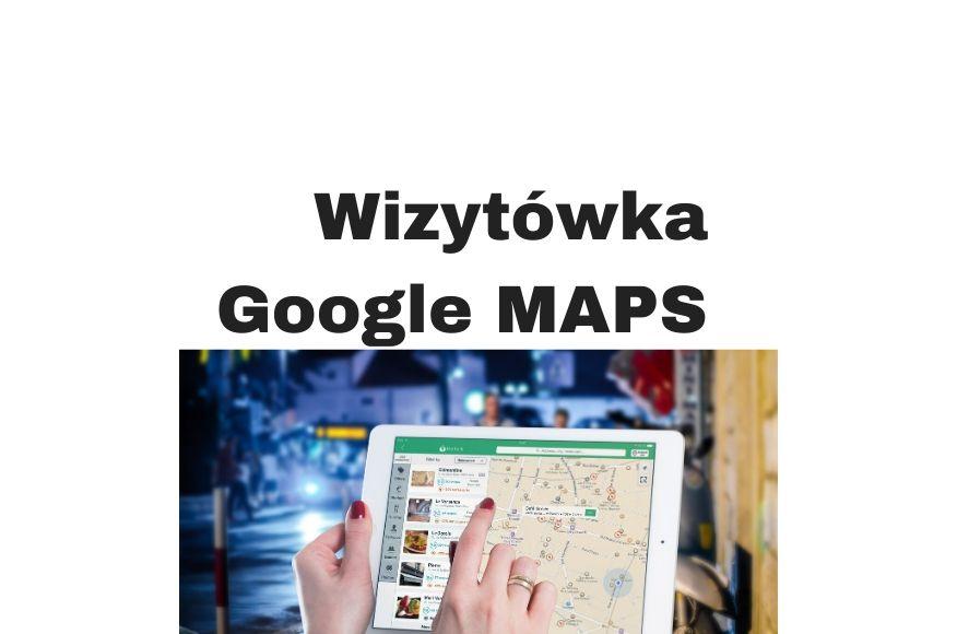Wizytówka w Google Maps - dlaczego warto ją posiadać