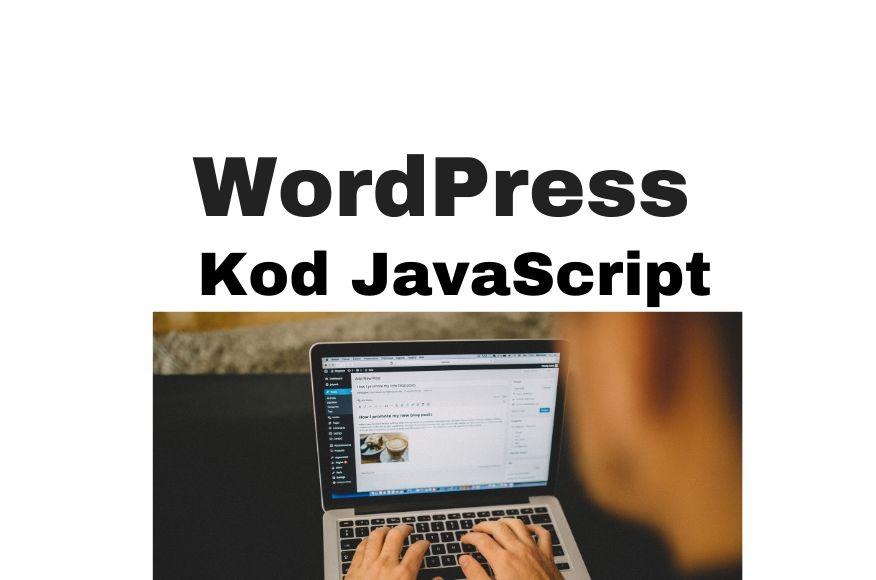 JavaScript WordPress - jak dodać kod JS na stronę WP
