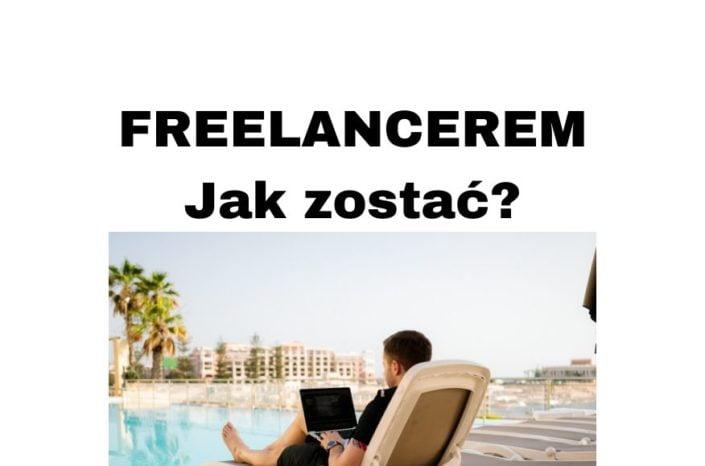 Jak zostać Freelancerem w 2020 roku i pracować zdalnie przez Internet?