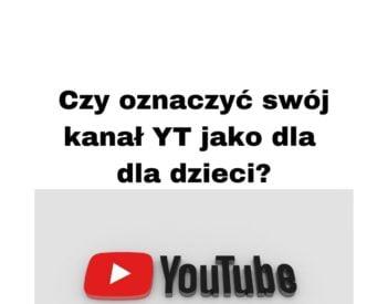 Jak założyć kanał na YouTube 2020? Przeznaczone dla dzieci czy nie