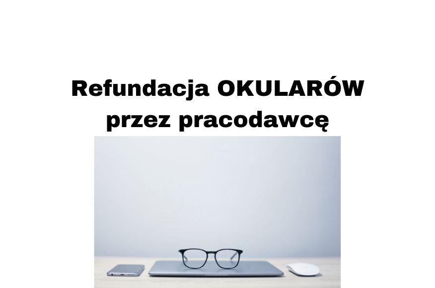 Refundacja okularów przez pracodawcę 2020 Kiedy możliwa