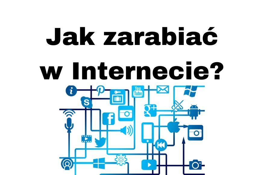 Jak zarabiać w Internecie w 2020-2021 roku Sposoby i Porady!