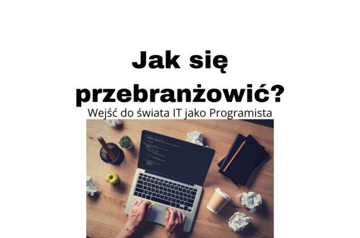 Jak się przebranżowić i wejść do świata IT jako programista?
