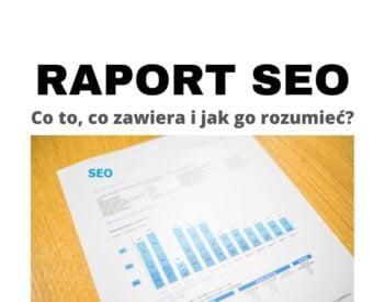Raport SEO z audytu - czym jest, co powinien zawierać i jak go rozumieć?