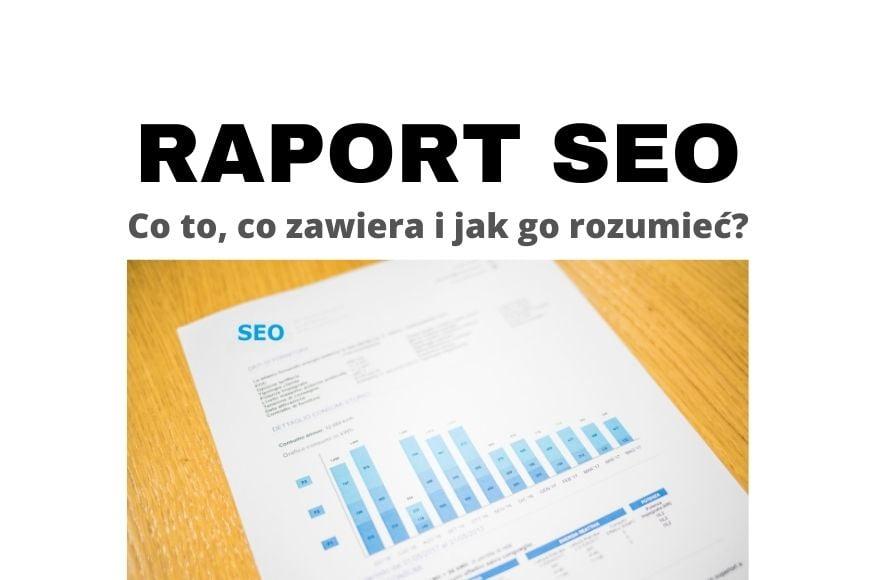 Raport SEO z audytu - czym jest, co powinien zawierać i jak go rozumieć