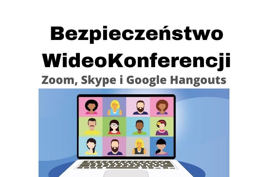 Wideokonferencja ZOOM, Skype i Google Hangouts - Bezpieczeństwo!