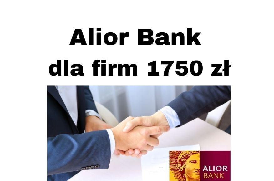 Alior Bank dla firm promocja za konto firmowe do 1750 zł premii