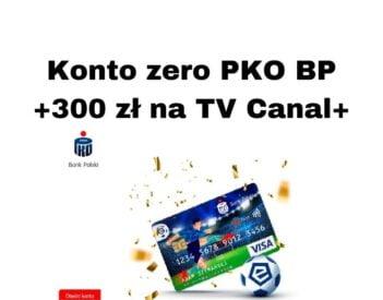 Promocje PKO BP - Konto za zero i 300 zł na telewizję CANAL+