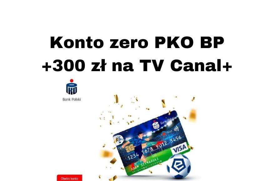 PKO BP Promocje - Konto za zero i 300 zł na telewizję CANAL+