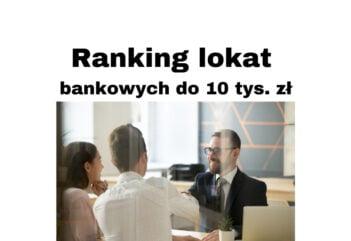Ranking lokat bankowych czyli gdzie najlepsza lokata na  10 tys. zł?