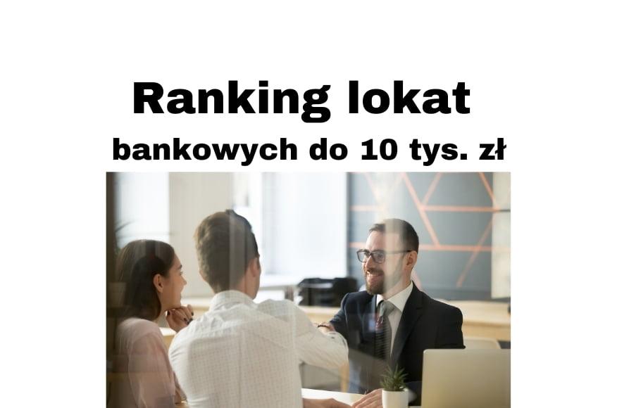 Ranking lokat bankowych czyli gdzie najlepsza lokata na 10 tys. zł