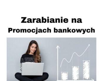 Zarabianie na promocjach bankowych - jak zacząć i ile można zarobić?
