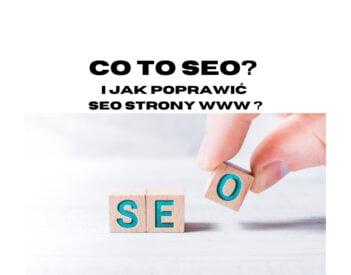 Co to SEO? I jak poprawić SEO naszej strony WWW w Google?