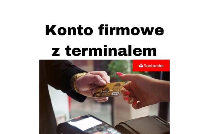 Konto firmowe z terminalem płatniczym za darmo - Santander Bank Polska
