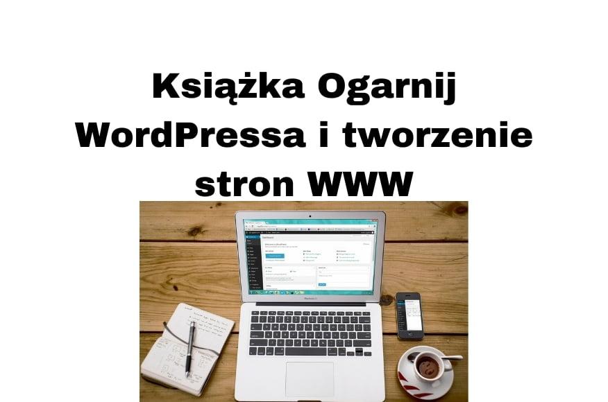 Książka Ogarnij WordPressa i tworzenie stron WWW Szymon Owedyk