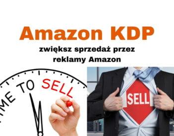 Amazon KDP - zwiększ sprzedaż przez reklamy sponsorowane Amazon