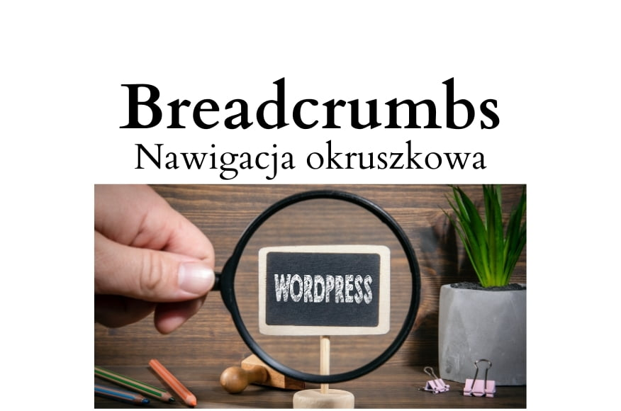 Breadcrumbs WordPress czyli nawigacja okruszkowa na stronie WWW