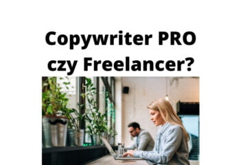 Profesjonalny Copywriter a Freelancer — jakich copywriterów wybrać