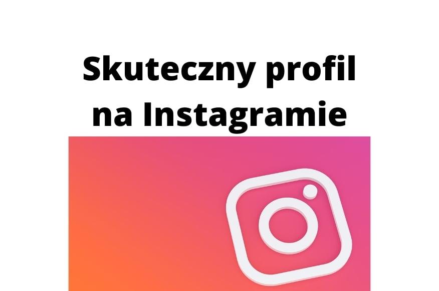 Skuteczne prowadzenie profilu na Instagramie