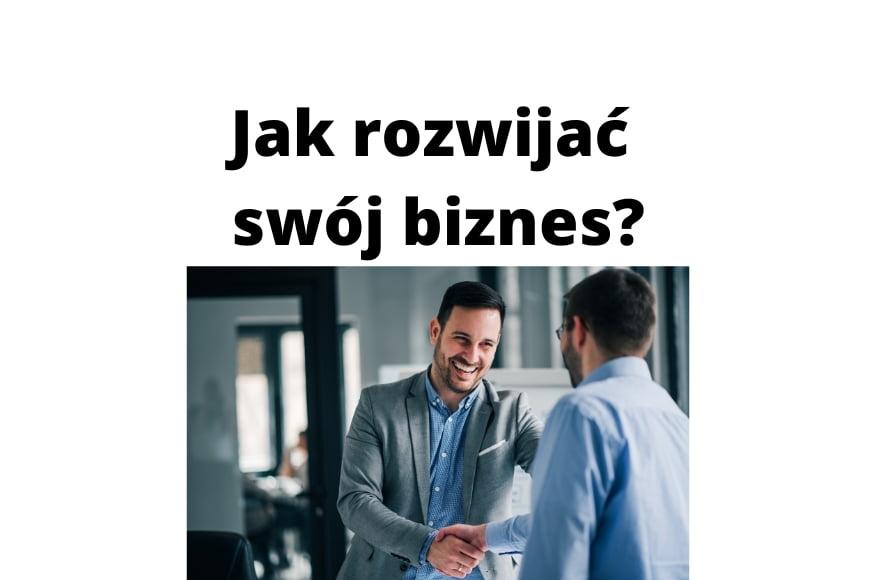 Jak rozwijać swój biznes