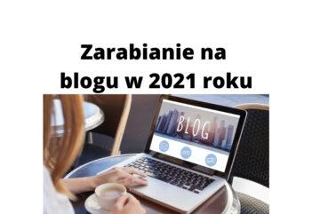 Jak zarabiać na blogu w roku 2021 i kolejnych latach Poradnik!