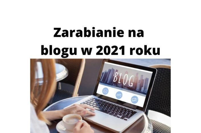 Jak zarabiać na blogu w roku 2021 i kolejnych latach? Poradnik!