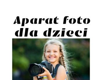 Dobry aparat fotograficzny dla dzieci – jak znaleźć odpowiedni model?
