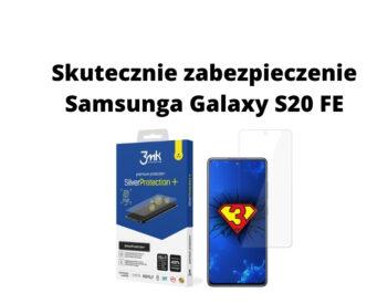 Jak skutecznie zabezpieczyć Samsunga Galaxy S20 FE? Sprawdzamy!