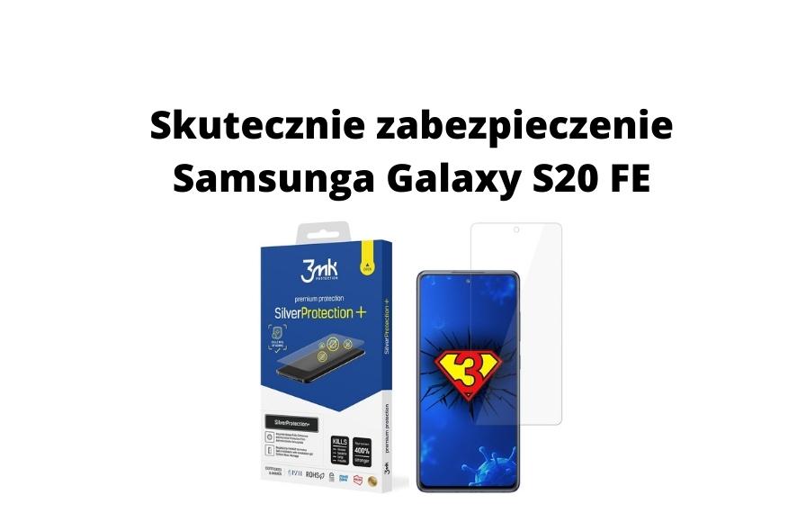 Jak skutecznie zabezpieczyć Samsunga Galaxy S20 FE Sprawdzamy!