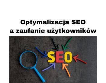 Optymalizacja SEO a zaufanie użytkowników – pozycjonowanie organiczne