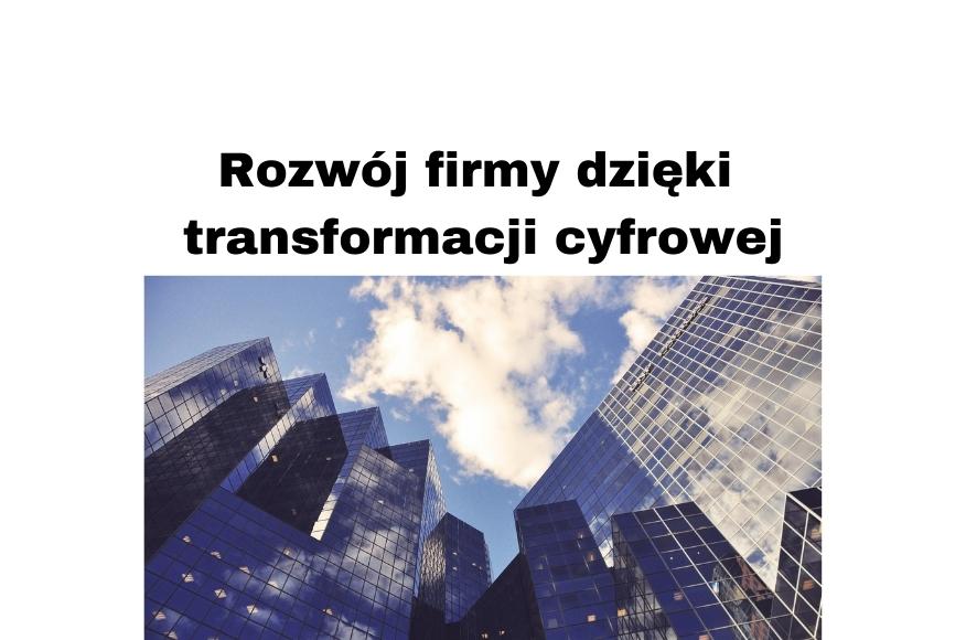 Rozwój firmy dzięki transformacji cyfrowej